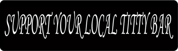 Support Your Local Titty Bar Motorcycle Helmet Sticker