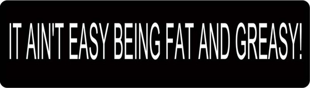 It Ain't Easy Being Fat and Greasy Motorcycle Helmet Sticker