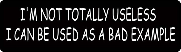 Im Not totally Useless I Can Used as a Bad Example Motorcycle Helmet Sticker