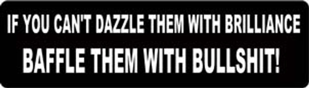 If You Can't Dazzle Them With Brilliance Baffle Them With Bullshit! Motorcycle Helmet Sticker