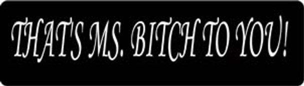 That's Ms. Bitch To You! Motorcycle Helmet Sticker