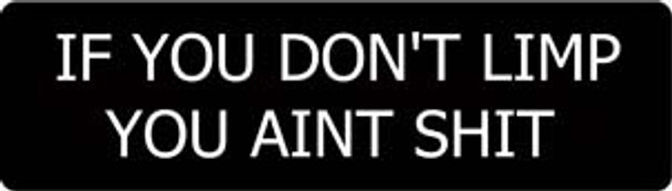 If You Dont Limp You Aint Shit Motorcycle Helmet Sticker
