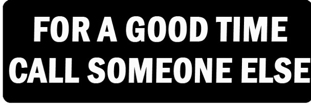 FOR A GOOD TIME CALL SOMEONE ELSE Motorcycle Helmet Sticker