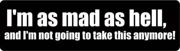 I'm As Mad As Hell, And I'm Not Going To Take This Anymore Motorcycle Helmet Sticker