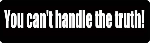 You Can't Handle The Truth Motorcycle Helmet Sticker