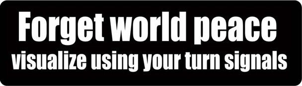 Forget World Peace Visualize Using Your Turn Signals Motorcycle Helmet Sticker
