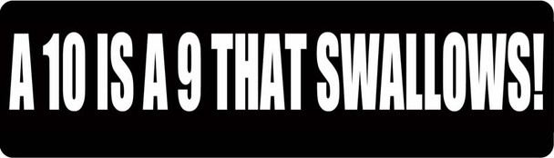 A 10 Is A 9 That Swallows! Motorcycle Helmet Sticker