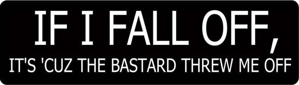 If I Fall Off, It's 'Cuz The Bastard Threw Me Off Motorcycle Helmet Sticker