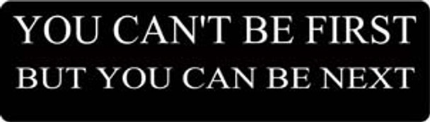 You Can't Be First But You Can Be Next Motorcycle Helmet Sticker