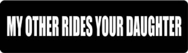 My Other Rides Your Daughter Motorcycle Helmet Sticker