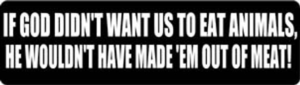 If God Didn't Want Us To Eat Animals, He Wouldn't Have Made 'Em Out Of Meat Motorcycle Helmet Sticker