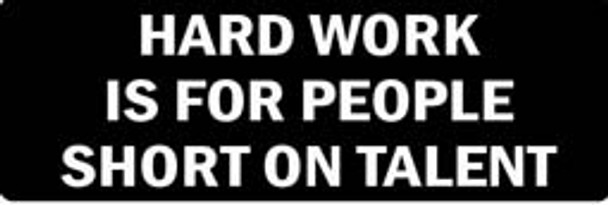 HARD WORK IS FOR PEOPLE SHORT ON TALENT Motorcycle Helmet Sticker
