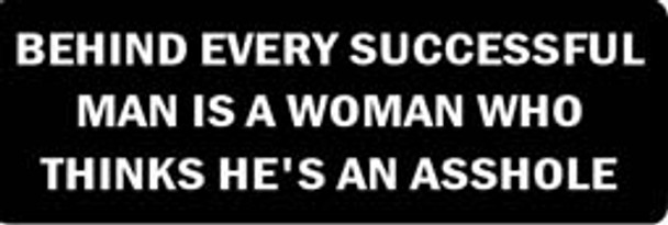 BEHIND EVERY SUCESSFUL MAN IS A WOMAN WHO THINKS HE'S AN ASSHOLE Motorcycle Helmet Sticker