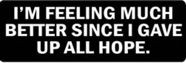 I'M FEELING MUCH BETTER SINCE I GAVE UP ALL HOPE Motorcycle Helmet Sticker