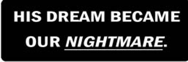 HIS DREAM BECAME OUR NIGHTMARE Motorcycle Helmet Sticker