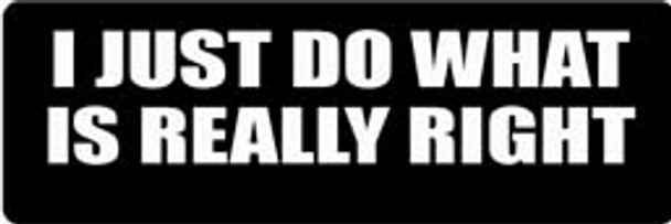 I JUST DO WHAT IS REALLY RIGHT Motorcycle Helmet Sticker