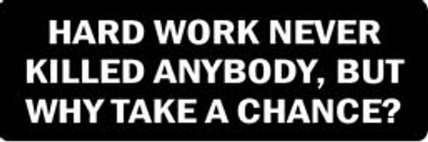 HARD WORK NEVER KILLED ANYBODY, BUT WHY TAKE A CHANCE? Motorcycle Helmet Sticker
