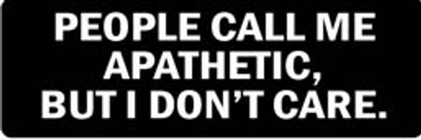 PEOPLE CALL ME APATHETIC, BUT I DON'T CARE Motorcycle Helmet Sticker