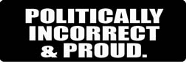 POLITICALLY INCORRECT and PROUD Motorcycle Helmet Sticker