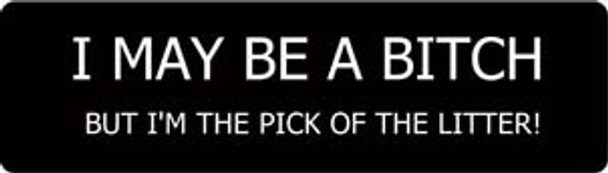 I MAY BE A BITCH BUT I AM THE PICK OF THE LITTER Motorcycle Helmet Sticker