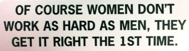 OF COURSE WOMEN DON'T WORK AS HARD AS MEN, THEY GET IT RIGHT THE 1ST TIME Motorcycle Helmet Sticker