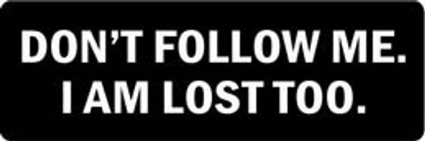 DON'T FOLLOW ME. I'M LOST TOO Motorcycle Helmet Sticker