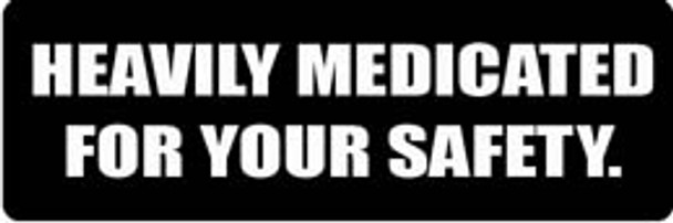 HEAVILY MEDICATED FOR YOUR SAFETY Motorcycle Helmet Sticker