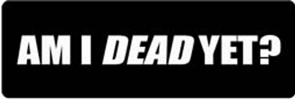 AM I DEAD YET? Motorcycle Helmet Sticker
