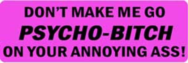 DON'T MAKE ME GO PSYCHO-BITCH ON YOUR ANNOYING ASS! Motorcycle Helmet Sticker