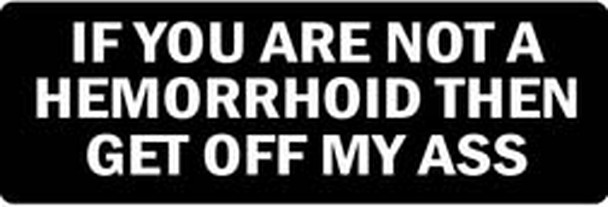 If You Are Not A Hemorrhoid Then Get Off My Ass Motorcycle Helmet Sticker