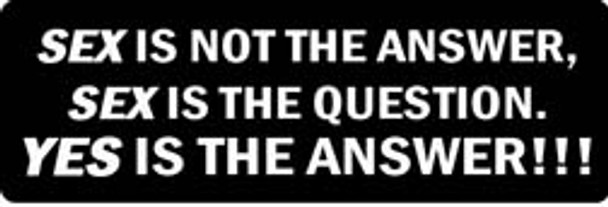 SEX IS NOT THE ANSWER, SEX IS THE QUESTION. YES IS THE ANSWER!!! Motorcycle Helmet Sticker