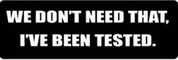 WE DON'T NEED THAT, I'VE BEEN TESTED Motorcycle Helmet Sticker