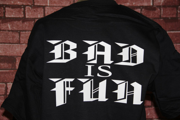 Bad Is Fun T-shirt