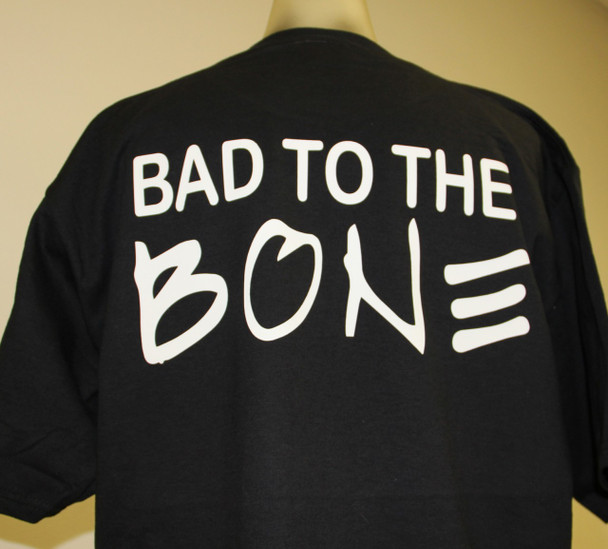 Bad to the Bone on a short sleeve shirt.