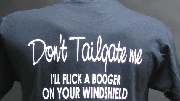 Don't Tailgate Me I'll Flick A Booger On Your Windshield Biker T-Shirts