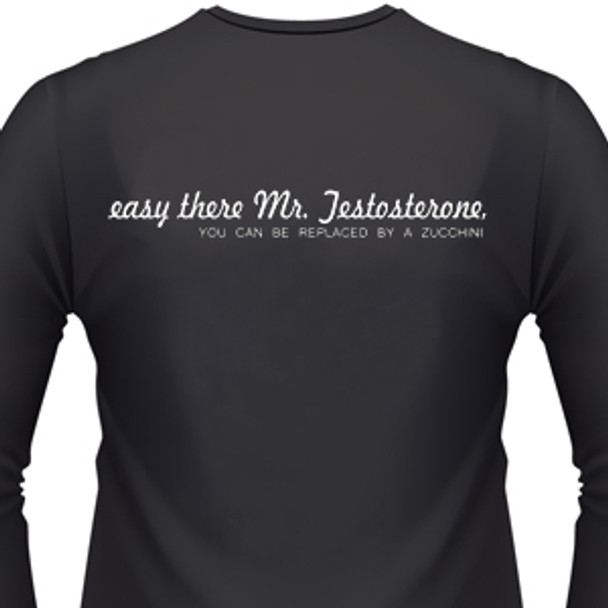 Easy There Mr. Testosterone, You Can Be Replaced By A Zucchini Biker T-Shirt