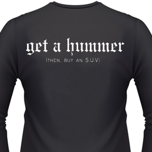 Get A Hummer Then, Buy An S.U.V. Biker T-Shirt