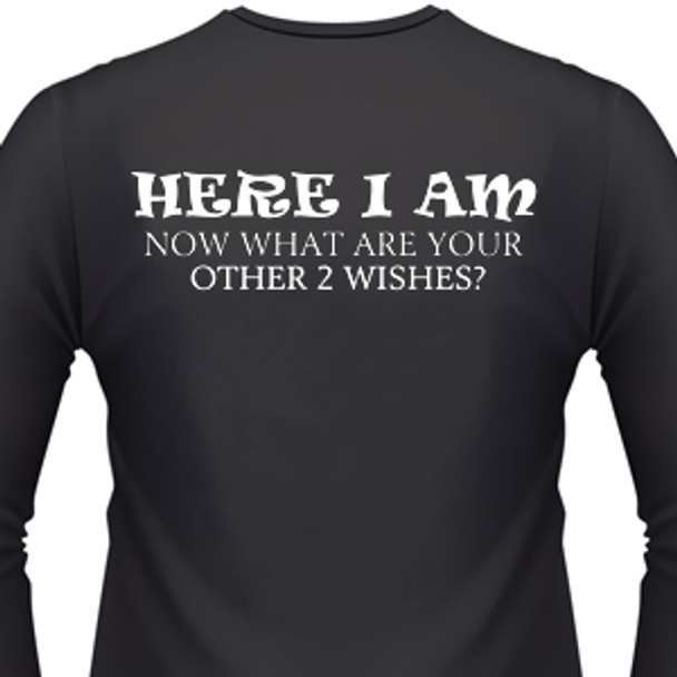 Here I Am-Now What Are Your Other 2 Wishes? Biker T-Shirt