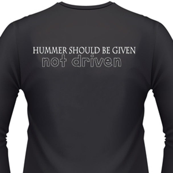 Hummers Should Be Given Not Driven Biker T-Shirt