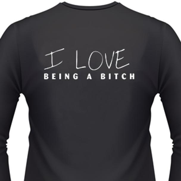 I Love Being A Bitch Biker T-Shirt