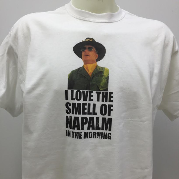 I Love The Smell Of Napalm In The Morning T Shirt