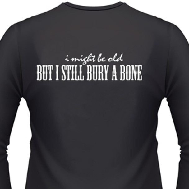 I Might Be Old, But I Still Bury A Bone Biker T-Shirt