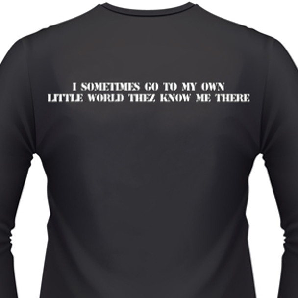 I SometI'mes Go To My Own Little World-They Know Me There Biker T-Shirt