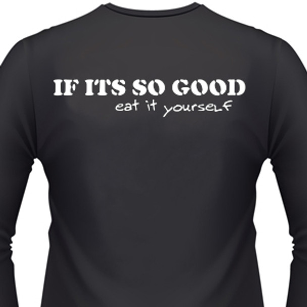 If Its So Good, Eat It Yourself Biker T-Shirt