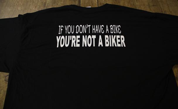 If You Don't have A Bike You're Not a Biker T-Shirt