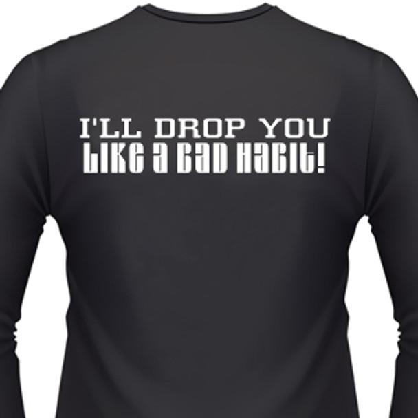I'll Drop You Like A Bad Habit! Biker T-Shirt