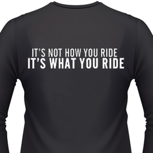 It's Not How You Ride It's What You Ride Biker T-Shirt