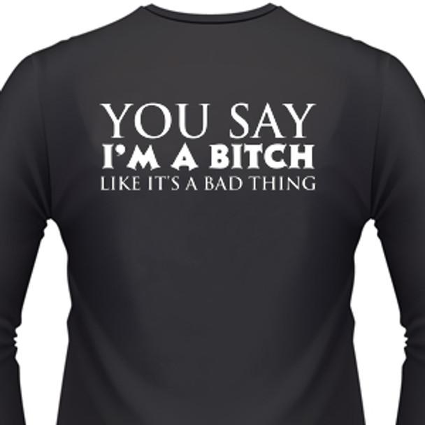 You Say I'm A Bitch Like It's A Bad Thing Biker T-Shirt
