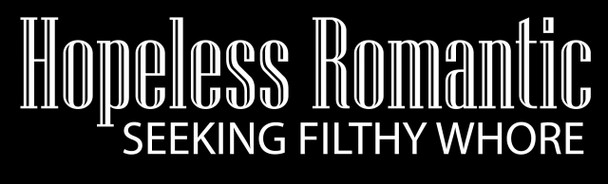 Hopeless Romantic seeking filthy whore Motorcycle Helmet Sticker