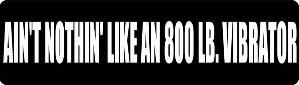 Ain't Nothin Like an 800 LB. Vibrator Motorcycle Helmet Sticker